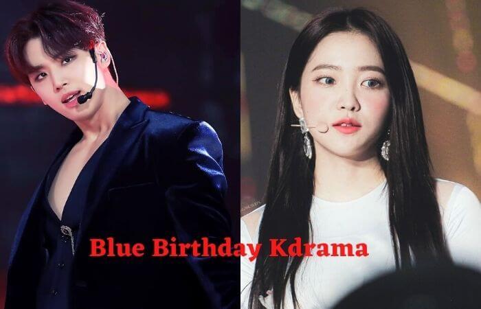 Blue Birthday Red Velvet's Ye-Ri Kdrama 2021 Release Date Cast Name & Summary Plot