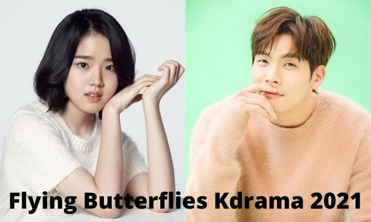 Flying Butterflies Kdrama 2021 Release Date, Cast Name & Summary Plot